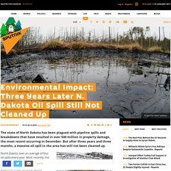 Environmental Impact: Three Years Later N. Dakota Oil Spill Still Not Cleaned Up