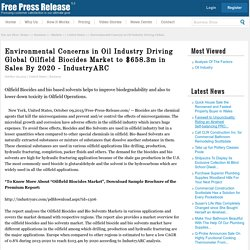 Oilfield biocides News: Environmental Concerns in Oil Industry Driving Global Oilfield Biocides Market to $658.3m in Sales By 2020 - IndustryARC