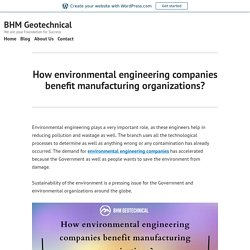 How environmental engineering companies benefit manufacturing organizations? – BHM Geotechnical