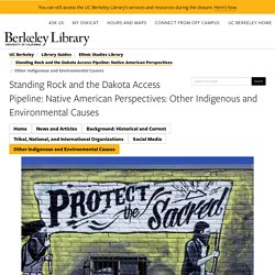 Other Indigenous and Environmental Causes - Standing Rock and the Dakota Access Pipeline: Native American Perspectives - Library Guides at UC Berkeley