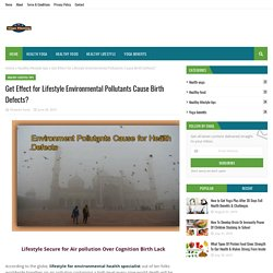 Get Effect for Lifestyle Environmental Pollutants Cause Birth Defects?