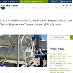 Ship & Shore Environmental, Inc. Provides Summer Maintenance Tips for Regenerative Thermal Oxidizer (RTO) Systems - :