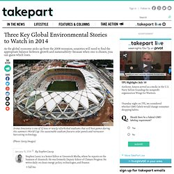 Three Key Global Environmental Stories to Watch in 2014