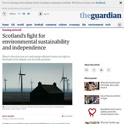 Scotland's fight for environmental sustainability and independence | Housing network | Guardian Professional
