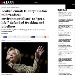"Leaked email: Hillary Clinton told ""radical environmentalists"" to ""get a life,"" defended fracking and pipelines"