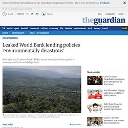 Leaked World Bank lending policies 'environmentally disastrous'