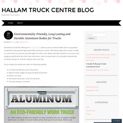 Environmentally-Friendly, Long Lasting and Durable Aluminum Bodies for Trucks