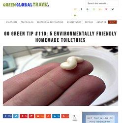GO GREEN TIP #110: 5 Environmentally Friendly Homemade Toiletries - Green Global Travel