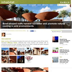 Bowl-shaped roofs harvest rainwater and promote natural cooling in arid environments