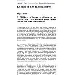 CNRS 23/06/15 5 Millions d'Euros attribués à un consortium international pour lutter contre des vers parasitaires (concerne l'echinococcose et la schistosomiase)