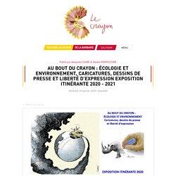 AU BOUT DU CRAYON : ÉCOLOGIE ET ENVIRONNEMENT, Caricatures, dessins de presse et liberté d'expression EXPOSITION ITINÉRANTE 2020 - 2021 - Actualité