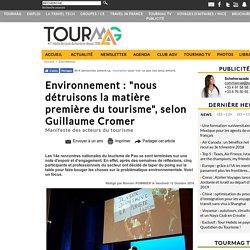 """Environnement : """"nous détruisons la matière première du tourisme"""", selon Guillaume Cromer"""