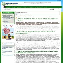 Environnement/Justice - La justice européenne porte un coup au moratoire français sur les Ogm