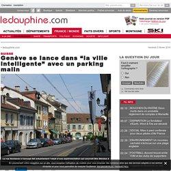 """Genève se lance dans """"la ville intelligente"""" avec un parking malin"""