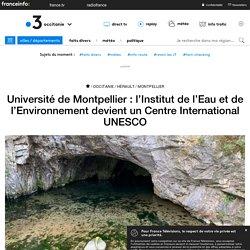 Université de Montpellier : l'Institut de l'Eau et de l'Environnement devient un Centre International UNESCO