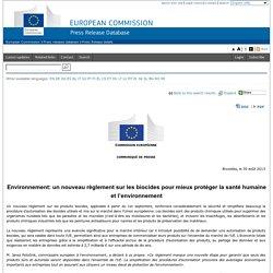 EUROPE 30/08/13 Environnement: un nouveau règlement sur les biocides pour mieux protéger la santé humaine et l'environnement