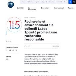 CNRS 27/06/19 Recherche et environnement : le collectif Labos 1point5 promeut une recherche responsable