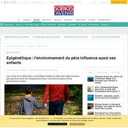 Epigénétique : l'environnement du père influence aussi ses enfants - Sciencesetavenir.fr