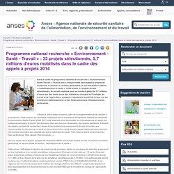 ANSES 09/12/14 Programme national recherche « Environnement - Santé - Travail » : 33 projets sélectionnés, 5,7 millions d'euros mobilisés dans le cadre des appels à projets 2014