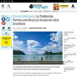 Environnement. La Thaïlande ferme une île pour la sauver des touristes