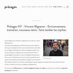 Présages #17 - Vincent Mignerot - Environnement, transition, nouveaux récits : faire tomber les mythes — présages