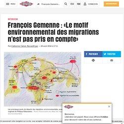 François Gemenne: «Le motif environnemental desmigrations n'est pas pris encompte»