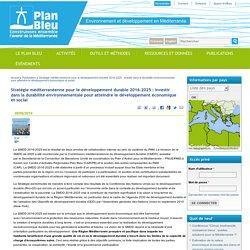 Stratégie méditerranéenne pour le développement durable 2016-2025 : investir dans la durabilité environnementale pour atteindre le développement économique et social