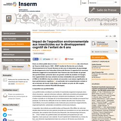 INSERM 09/06/15 Impact de l'exposition environnementale aux insecticides sur le développement cognitif de l'enfant de 6 ans