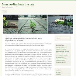 Des rôles sociaux et environnementaux de la végétalisation urbaine