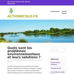 Quels sont les problèmes environnementaux et leurs solutions ? - ActionEcolo.fr