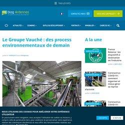 Le Groupe Vauché : des process environnementaux de demain