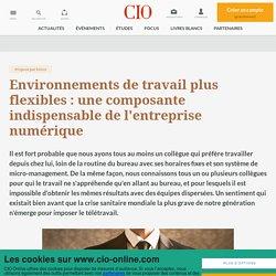 Environnements de travail plus flexibles : une composante indispensable de l'entreprise numérique - CIO