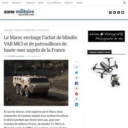 Le Maroc envisage l'achat de blindés VAB MK3 et de patrouilleurs de haute-mer auprès de la France