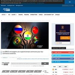 Les BRICS envisagent une cryptomonnaie commune pour leur commerce extérieur