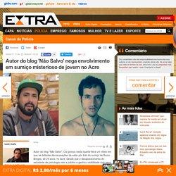 Autor do blog 'Não Salvo' nega envolvimento em sumiço misterioso de jovem no Acre