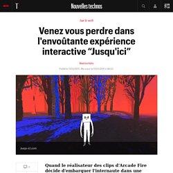 """Venez vous perdre dans l'envoûtante expérience interactive """"Jusqu'ici"""" - Nouvelles technos"""