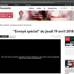 """Envoyé spécial"" du jeudi 19 avril 2018 - France 2 - 19 avril 2018 - En replay"