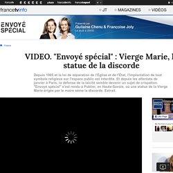 """""""Envoyé spécial"""" : Vierge Marie, la statue de la discorde"""