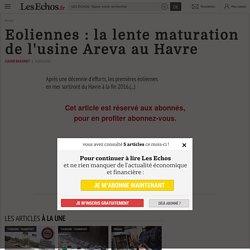 Eoliennes: la lente maturation de l'usine Areva au Havre - Les Echos