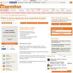 Pâte à pizza épaisse à la machine à pain - Recette de cuisine Marmiton : une recette