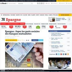 Épargne: fuyez les parts sociales des banques mutualistes