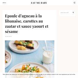 Epaule d'agneau à la libanaise, carottes au zaatar et sauce yaourt et sésame - Eat me baby (one more time)
