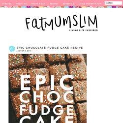 Epic Chocolate Fudge Cake Recipe
