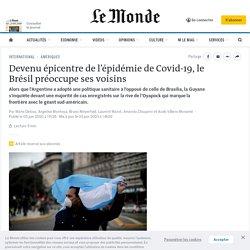 LE MONDE 03/06/20 Devenu épicentre de l'épidémie de Covid-19, le Brésil préoccupe ses voisins