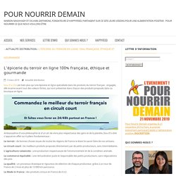 L'épicerie du terroir en ligne 100% française, éthique et gourmande - Pour nourrir demain