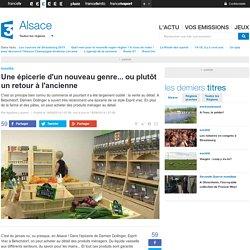Une épicerie d'un nouveau genre... ou plutôt un retour à l'ancienne - France 3 Alsace