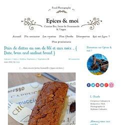 Pain de dattes au son de blé et aux noix … { Date, bran and walnut bread }
