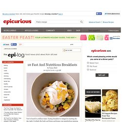 The Epi-Log on Epicurious.com: 10 Fast and Nutritious Breakfasts