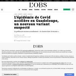 28 fév. 2021 L'épidémie de Covid accélère en Guadeloupe, un nouveau variant suspecté
