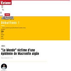 """""""Le Monde"""" victime d'une épidémie de Macronite aigüe"""